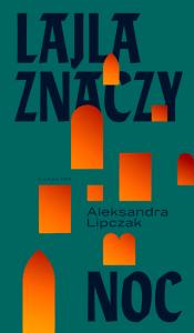 """Aleksandra Lipczak, """"Lajla znaczy noc"""", wyd. Karakter"""