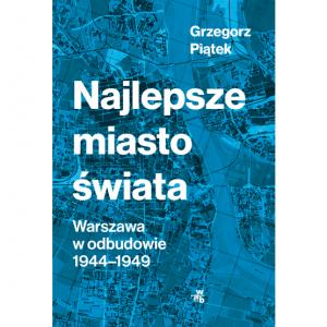 """Grzegorz Piątek, """"Najlepsze miasto świata"""", wyd. WAB"""